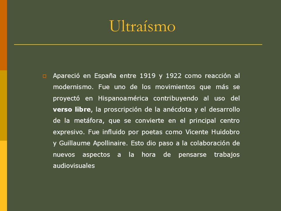Ultraísmo Apareció en España entre 1919 y 1922 como reacción al modernismo. Fue uno de los movimientos que más se proyectó en Hispanoamérica contribuy