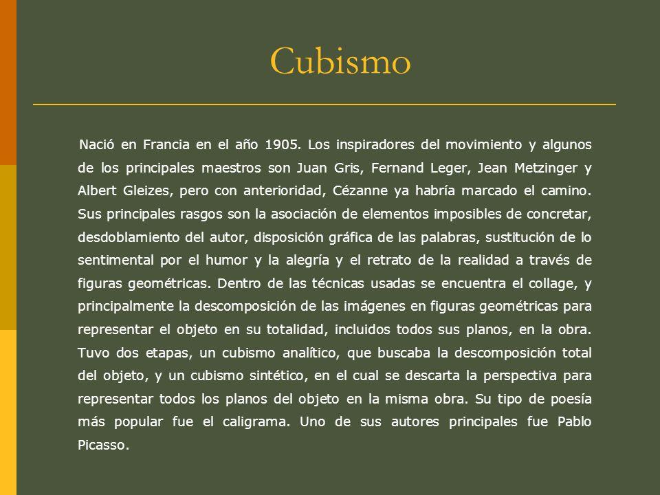 Cubismo Nació en Francia en el año 1905. Los inspiradores del movimiento y algunos de los principales maestros son Juan Gris, Fernand Leger, Jean Metz