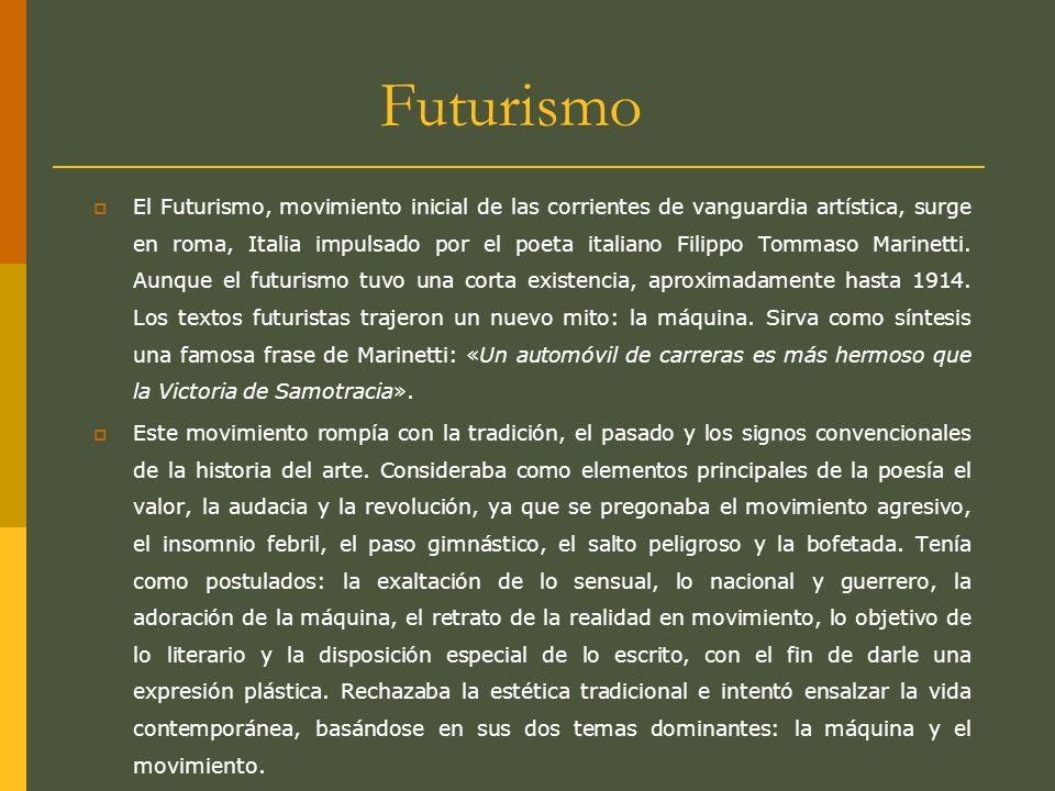 Futurismo El Futurismo, movimiento inicial de las corrientes de vanguardia artística, surge en roma, Italia impulsado por el poeta italiano Filippo To