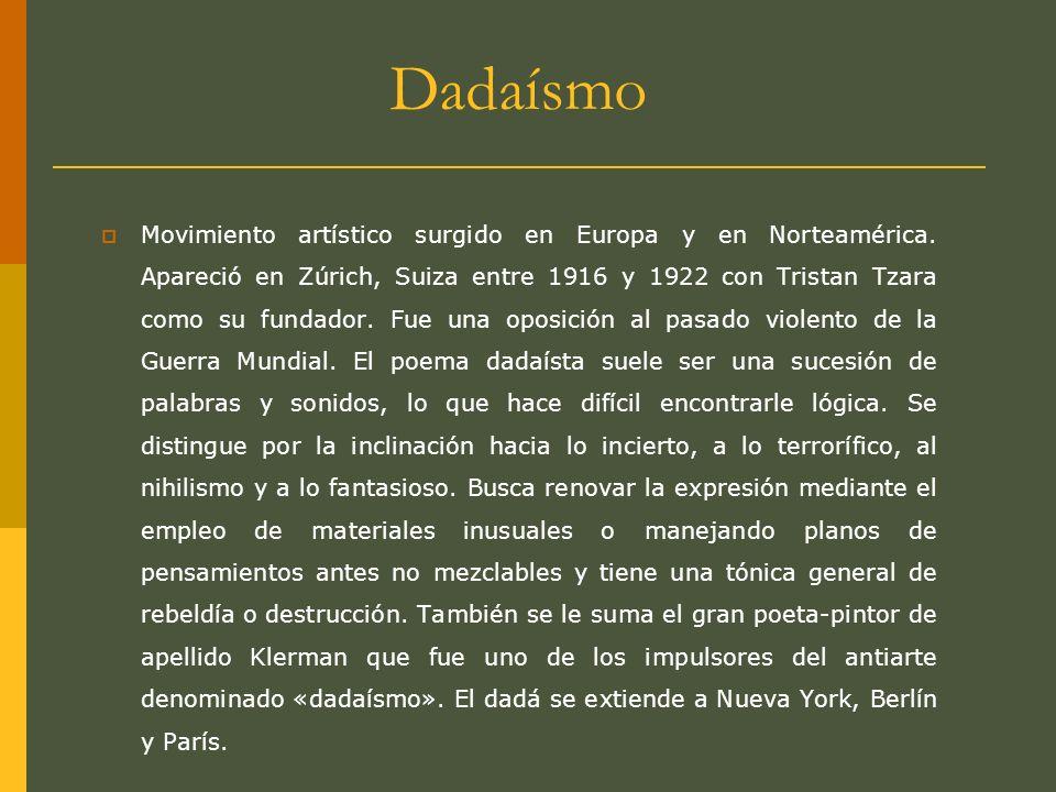 Dadaísmo Movimiento artístico surgido en Europa y en Norteamérica. Apareció en Zúrich, Suiza entre 1916 y 1922 con Tristan Tzara como su fundador. Fue