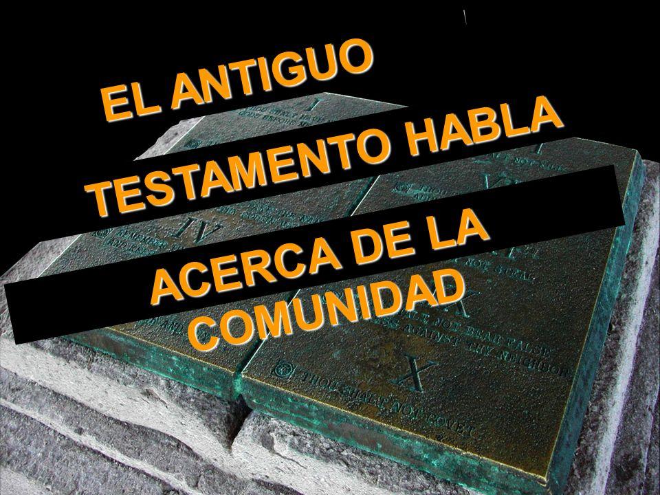 EL ANTIGUO ACERCA DE LA COMUNIDAD TESTAMENTO HABLA