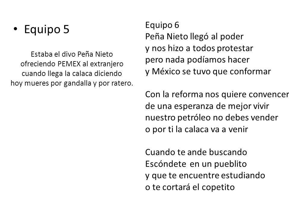 Equipo 5 Equipo 6 Peña Nieto llegó al poder y nos hizo a todos protestar pero nada podíamos hacer y México se tuvo que conformar Con la reforma nos qu