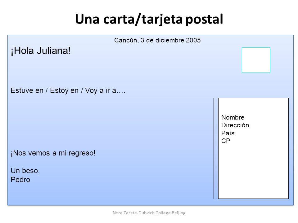 Una carta/tarjeta postal Cancún, 3 de diciembre 2005 ¡Hola Juliana! Estuve en / Estoy en / Voy a ir a…. ¡Nos vemos a mi regreso! Un beso, Pedro Cancún