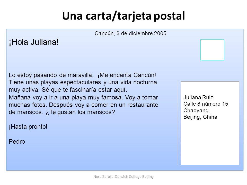 Una carta/tarjeta postal Cancún, 3 de diciembre 2005 ¡Hola Juliana! Lo estoy pasando de maravilla. ¡Me encanta Cancún! Tiene unas playas espectaculare