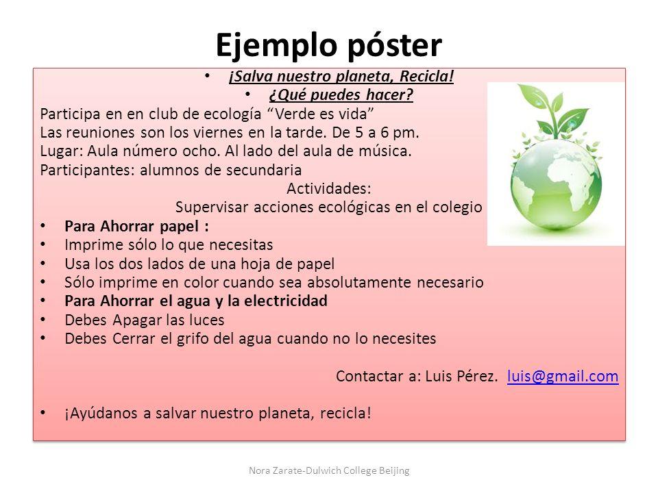 Ejemplo póster ¡Salva nuestro planeta, Recicla! ¿Qué puedes hacer? Participa en en club de ecología Verde es vida Las reuniones son los viernes en la