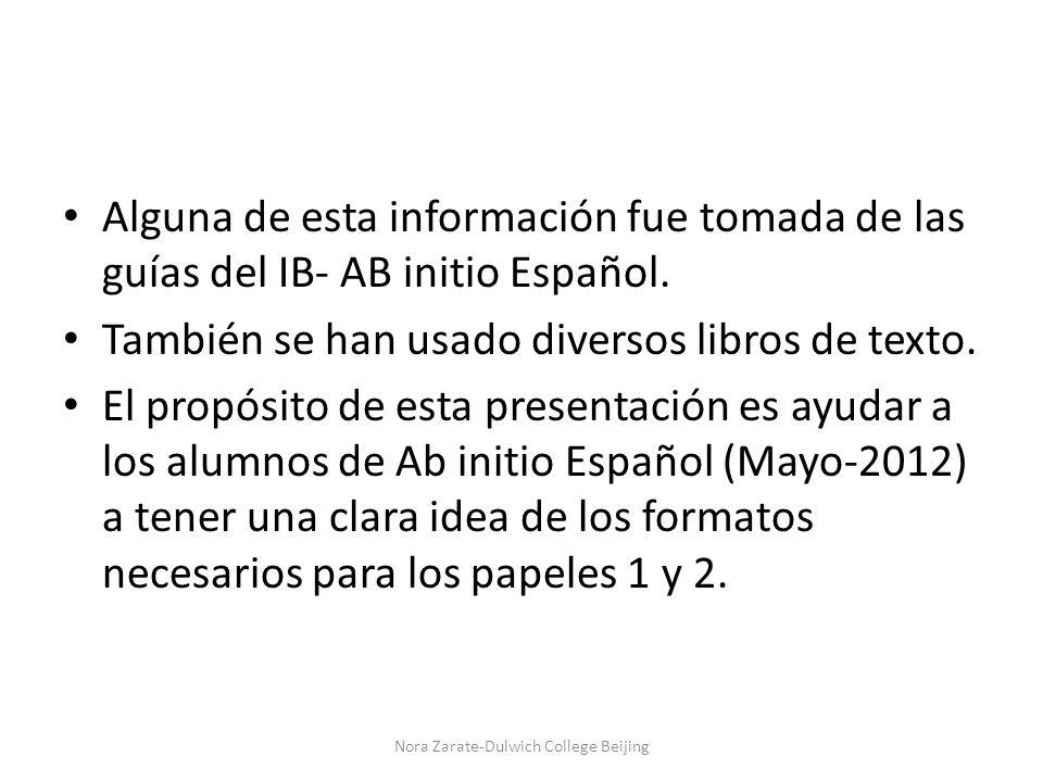 Alguna de esta información fue tomada de las guías del IB- AB initio Español. También se han usado diversos libros de texto. El propósito de esta pres