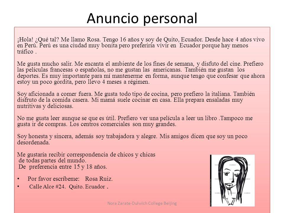 Anuncio personal ¡Hola! ¿Qué tal? Me llamo Rosa. Tengo 16 años y soy de Quito, Ecuador. Desde hace 4 años vivo en Perú. Perú es una ciudad muy bonita