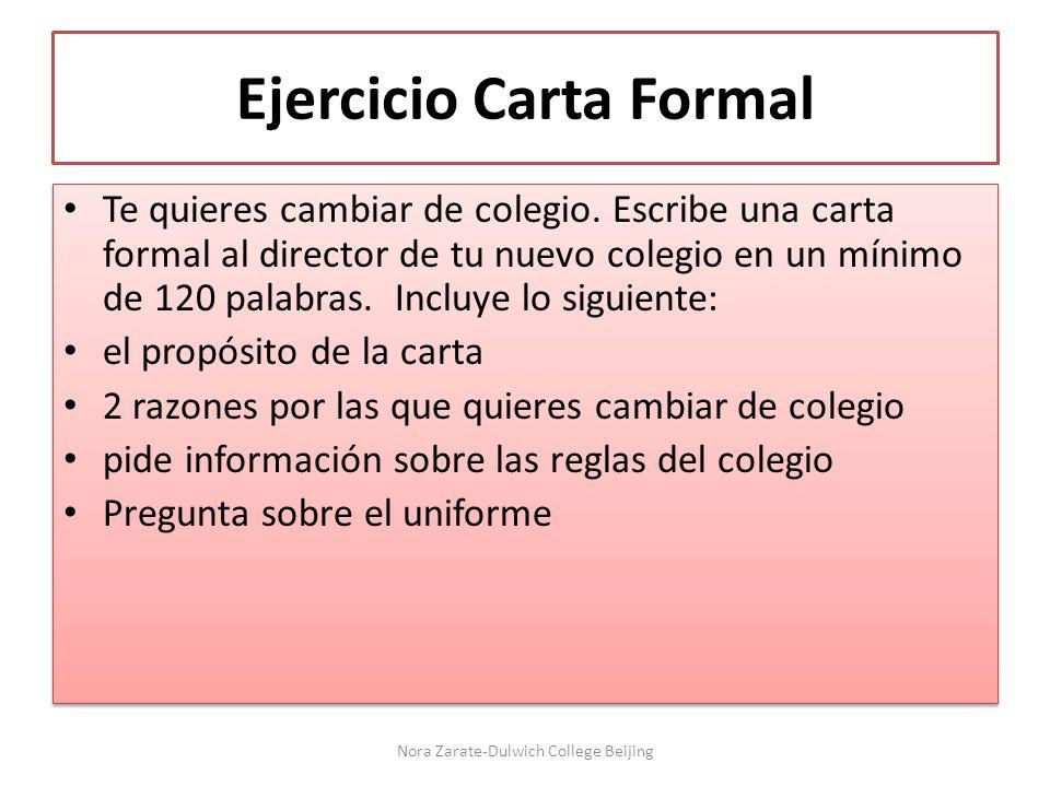 Ejercicio Carta Formal Te quieres cambiar de colegio. Escribe una carta formal al director de tu nuevo colegio en un mínimo de 120 palabras. Incluye l