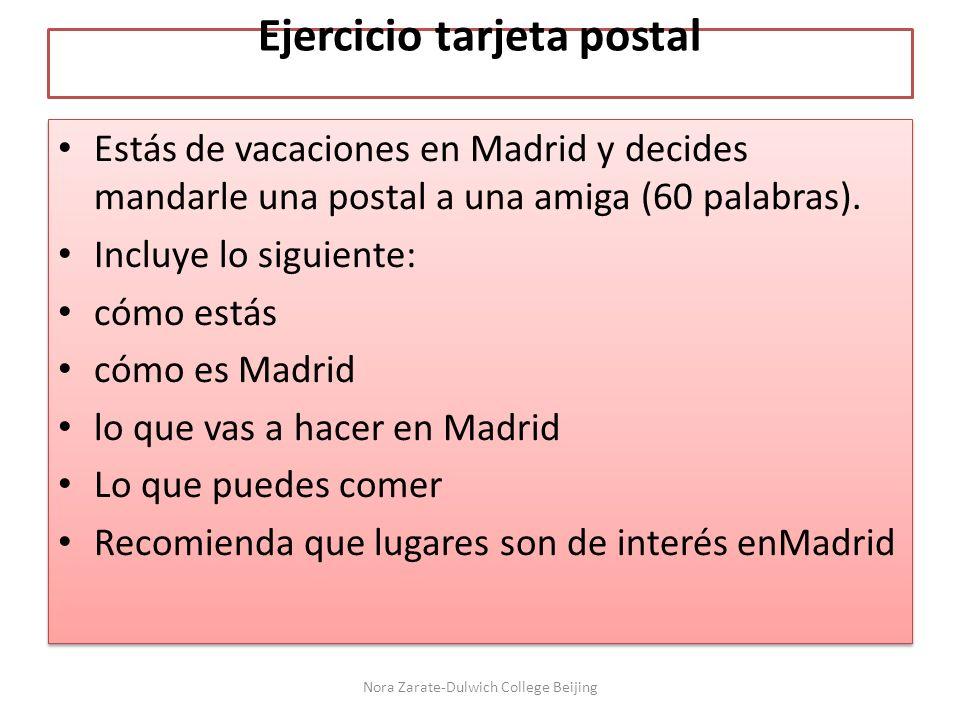Ejercicio tarjeta postal Estás de vacaciones en Madrid y decides mandarle una postal a una amiga (60 palabras). Incluye lo siguiente: cómo estás cómo