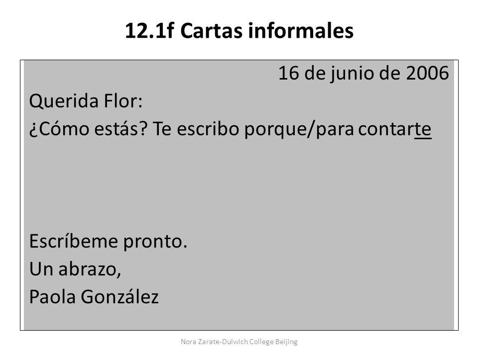 12.1f Cartas informales 16 de junio de 2006 Querida Flor: ¿Cómo estás? Te escribo porque/para contarte Escríbeme pronto. Un abrazo, Paola González Nor