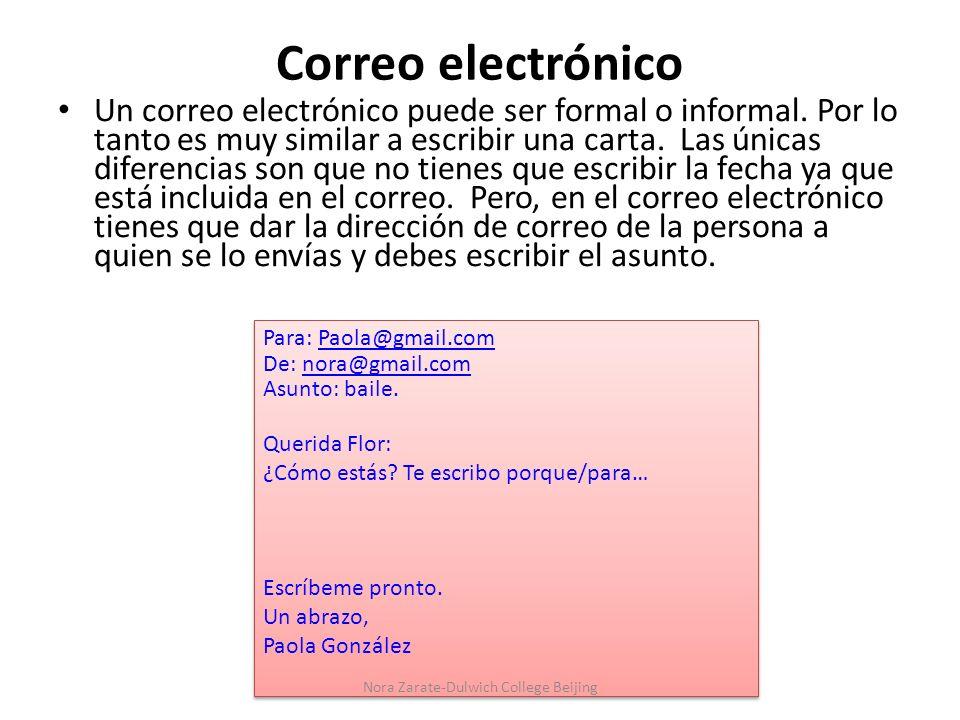Correo electrónico Un correo electrónico puede ser formal o informal. Por lo tanto es muy similar a escribir una carta. Las únicas diferencias son que