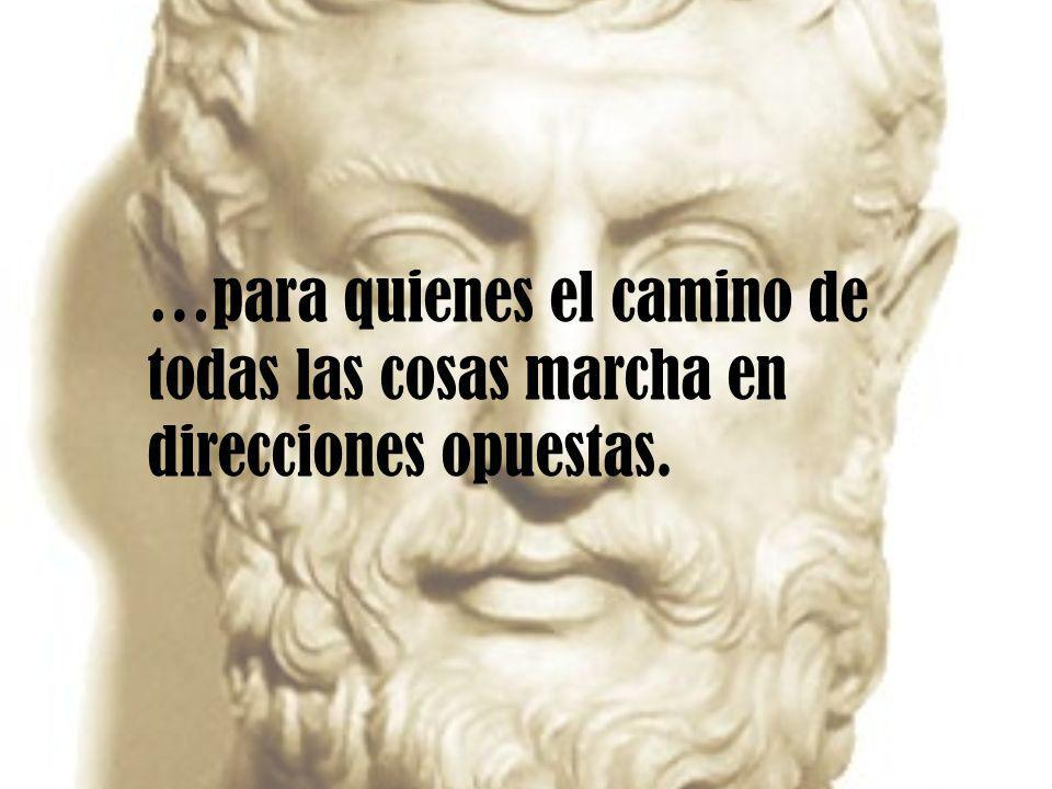 …para quienes el camino de todas las cosas marcha en direcciones opuestas.