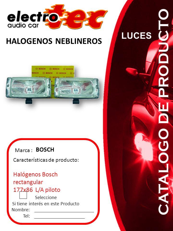 Seleccione Si tiene interés en este Producto Nombre: Tel: Características de producto: Halógenos Bosch rectangular 177x86 L/A piloto Marca : BOSCH HAL
