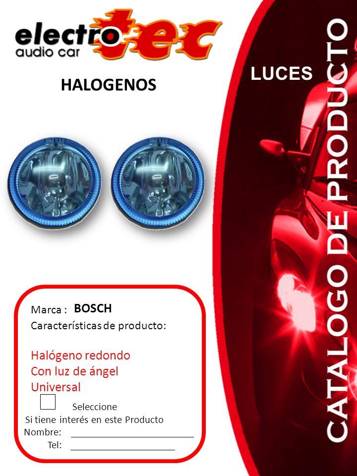 Seleccione Si tiene interés en este Producto Nombre: Tel: Características de producto: Halógeno redondo Con luz de ángel Universal Marca : BOSCH HALOG