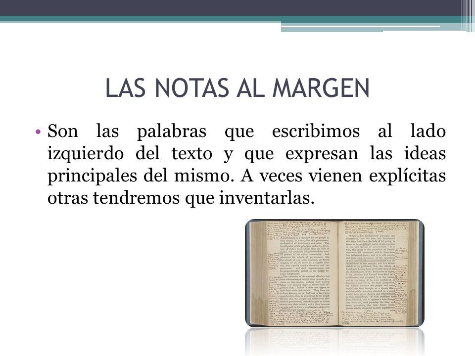LAS NOTAS AL MARGEN Son las palabras que escribimos al lado izquierdo del texto y que expresan las ideas principales del mismo. A veces vienen explíci