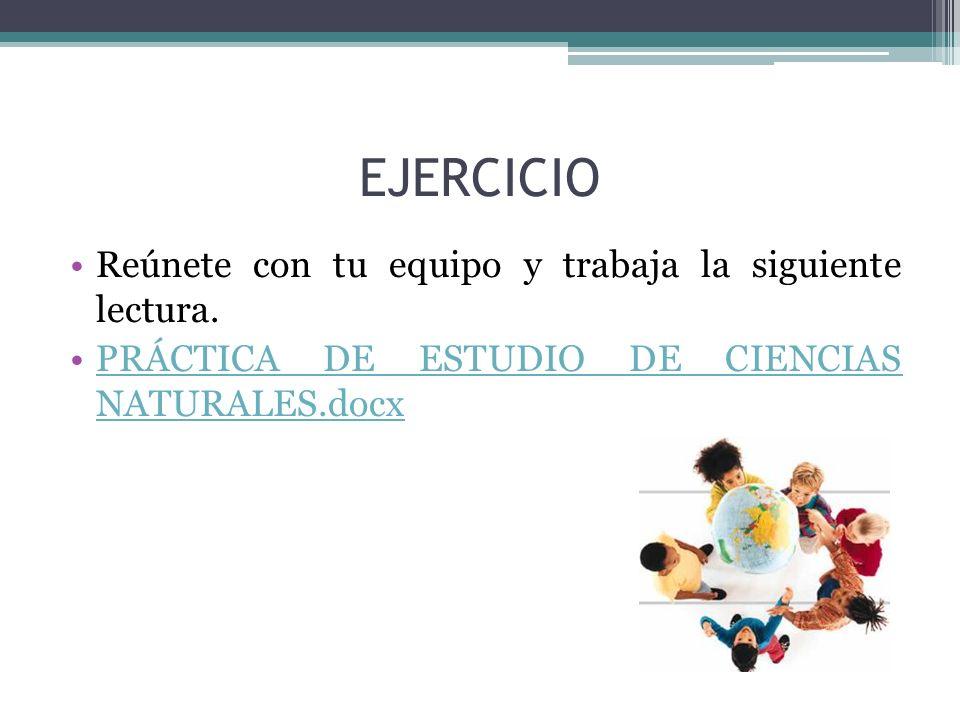 EJERCICIO Reúnete con tu equipo y trabaja la siguiente lectura. PRÁCTICA DE ESTUDIO DE CIENCIAS NATURALES.docxPRÁCTICA DE ESTUDIO DE CIENCIAS NATURALE