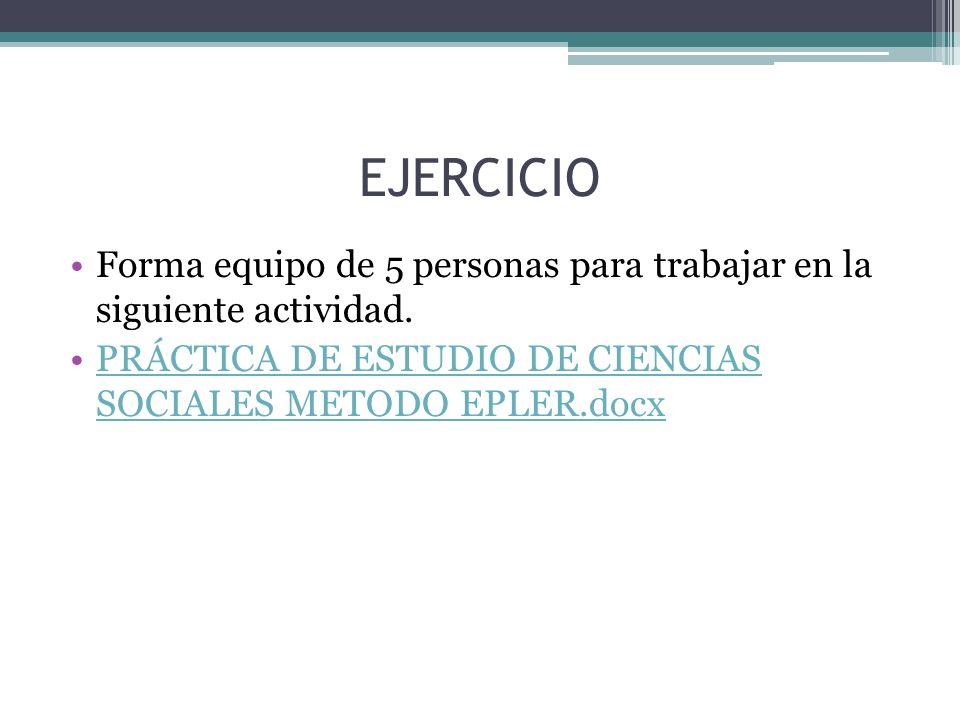 EJERCICIO Forma equipo de 5 personas para trabajar en la siguiente actividad. PRÁCTICA DE ESTUDIO DE CIENCIAS SOCIALES METODO EPLER.docxPRÁCTICA DE ES