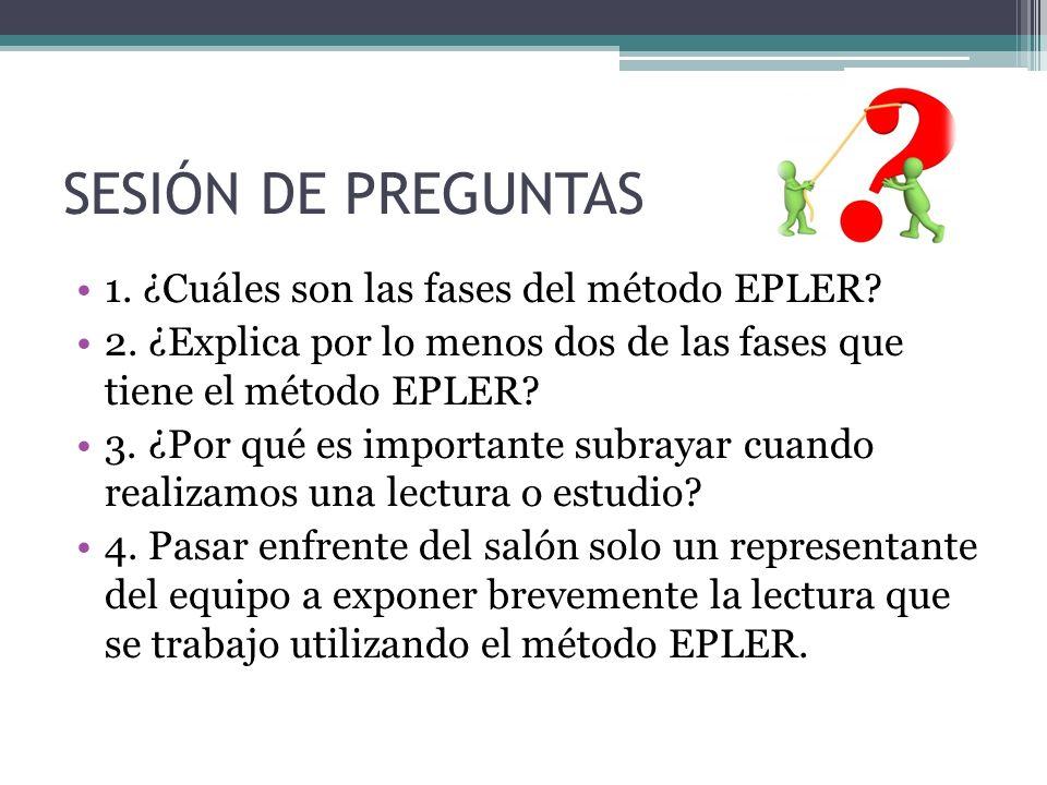 SESIÓN DE PREGUNTAS 1. ¿Cuáles son las fases del método EPLER? 2. ¿Explica por lo menos dos de las fases que tiene el método EPLER? 3. ¿Por qué es imp