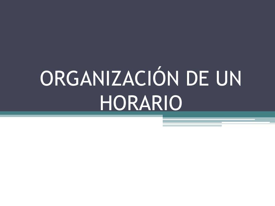 ORGANIZACIÓN DE UN HORARIO