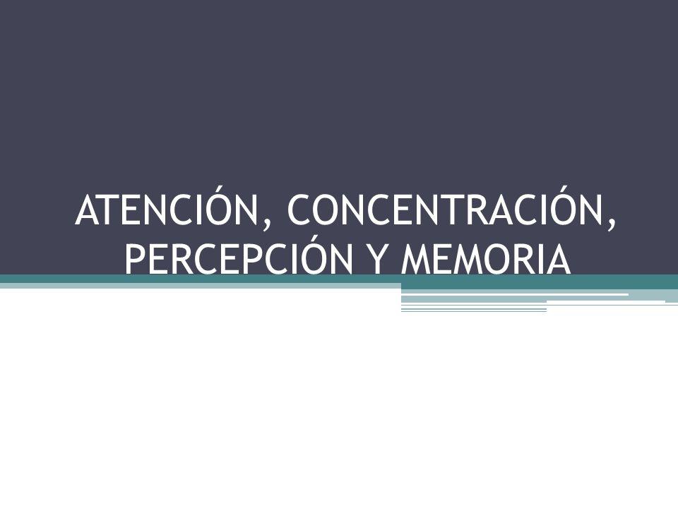 ATENCIÓN, CONCENTRACIÓN, PERCEPCIÓN Y MEMORIA