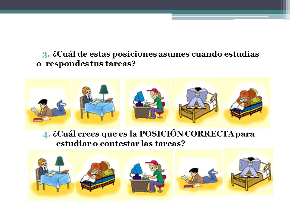 3. ¿Cuál de estas posiciones asumes cuando estudias o respondes tus tareas? 4. ¿Cuál crees que es la POSICIÓN CORRECTA para estudiar o contestar las t