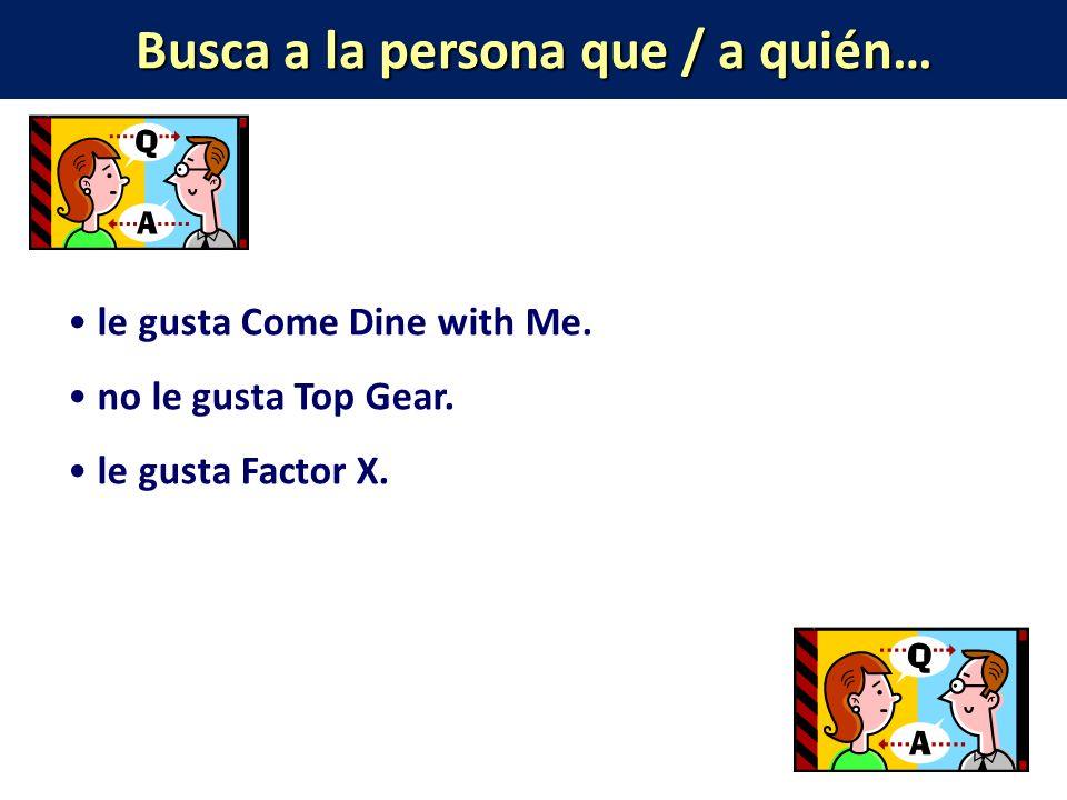 Busca a la persona que / a quién… le gusta Come Dine with Me.