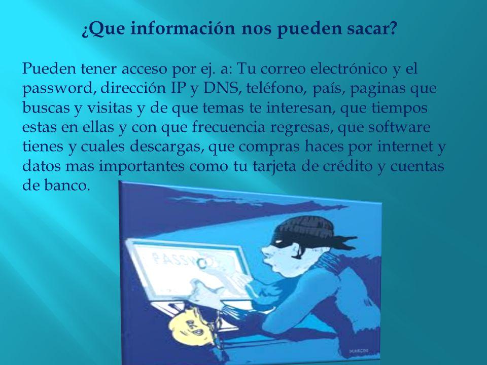 ¿ Que información nos pueden sacar. Pueden tener acceso por ej.