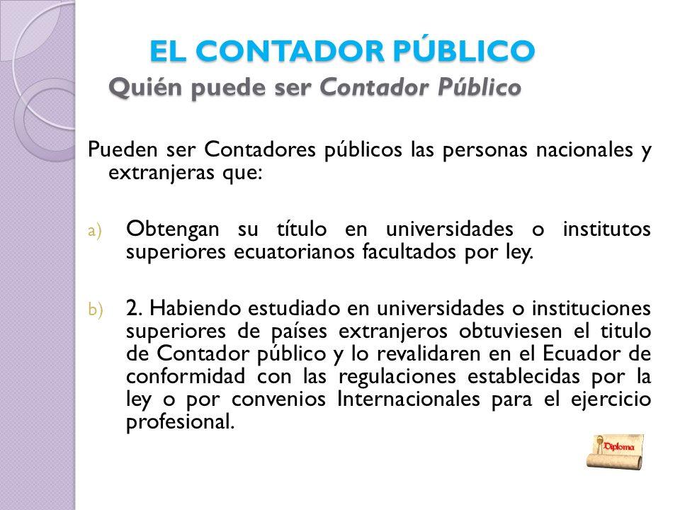 Pueden ser Contadores públicos las personas nacionales y extranjeras que: a) Obtengan su título en universidades o institutos superiores ecuatorianos