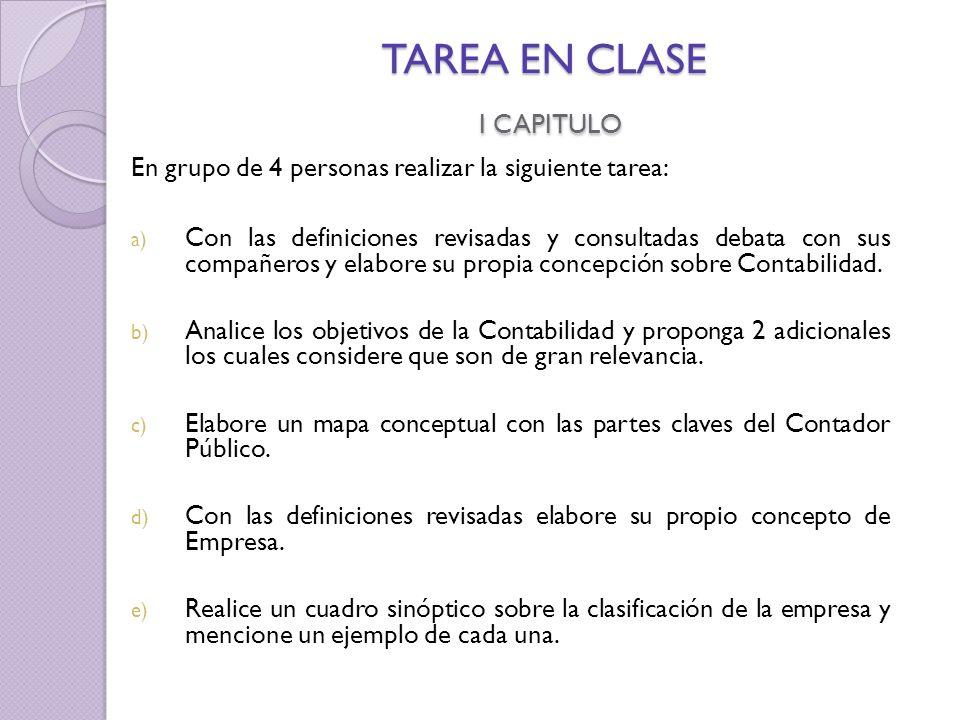 TAREA EN CLASE I CAPITULO En grupo de 4 personas realizar la siguiente tarea: a) Con las definiciones revisadas y consultadas debata con sus compañeros y elabore su propia concepción sobre Contabilidad.