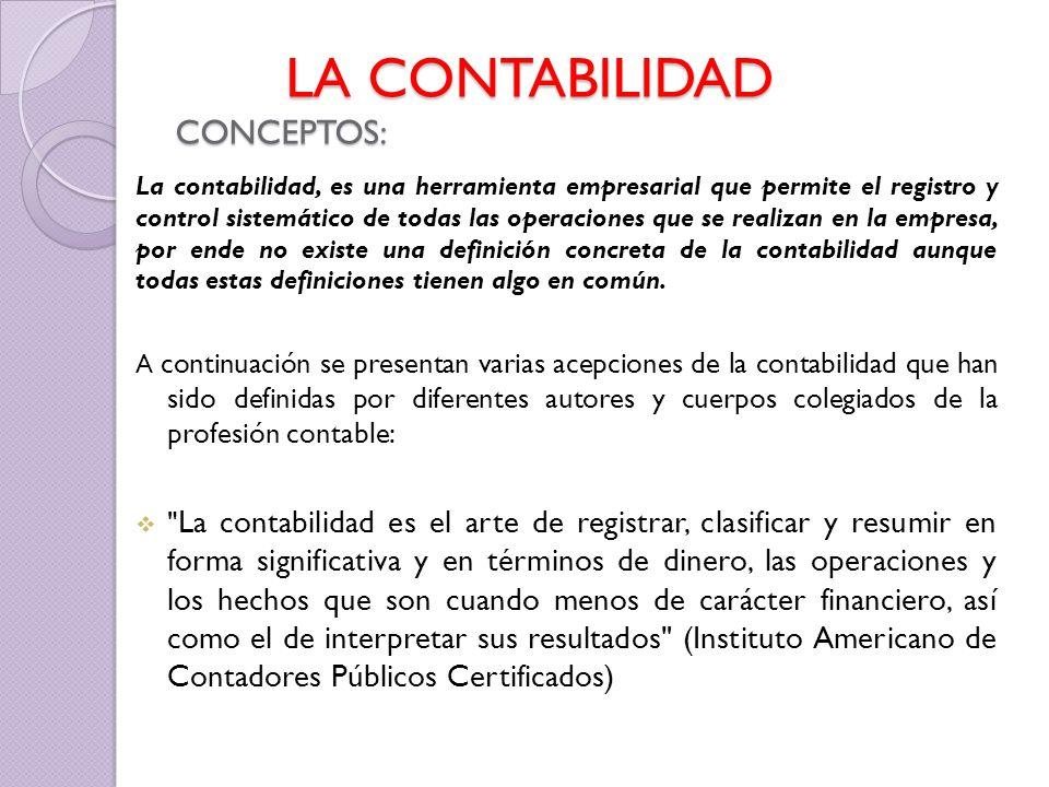 LA CONTABILIDAD CONCEPTOS: LA CONTABILIDAD CONCEPTOS: La contabilidad, es una herramienta empresarial que permite el registro y control sistemático de