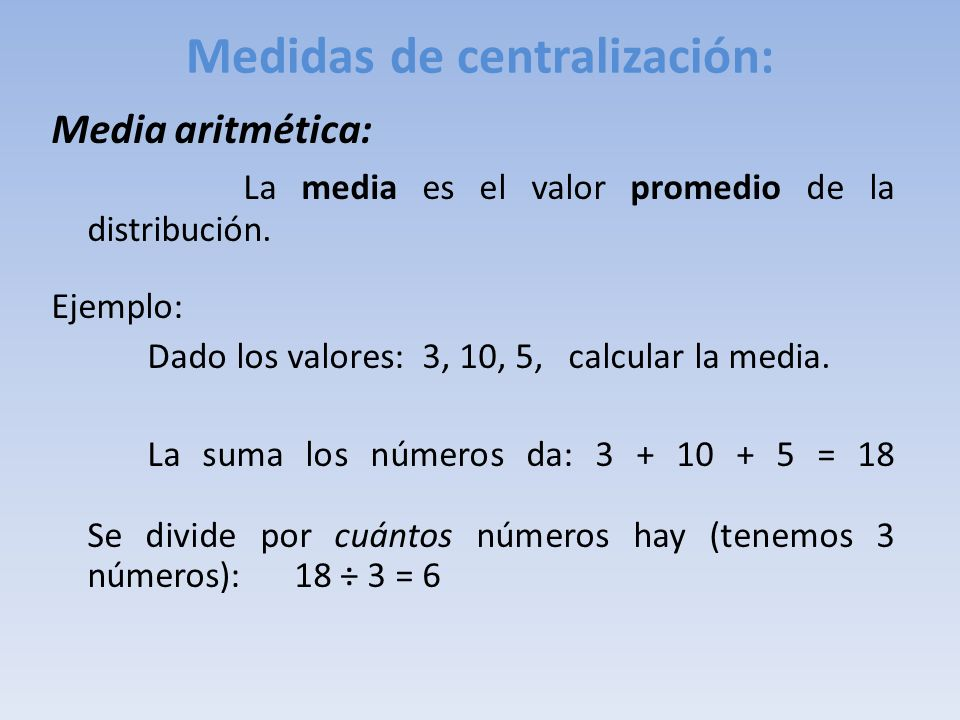 Medidas de centralización: Media aritmética: La media es el valor promedio de la distribución.
