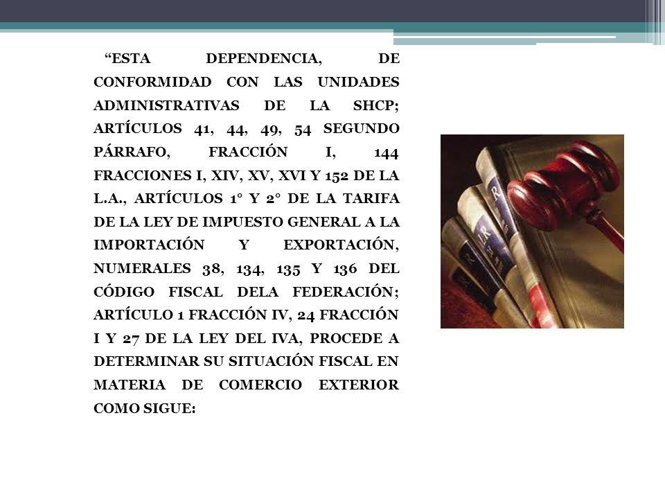 ESTA DEPENDENCIA, DE CONFORMIDAD CON LAS UNIDADES ADMINISTRATIVAS DE LA SHCP; ARTÍCULOS 41, 44, 49, 54 SEGUNDO PÁRRAFO, FRACCIÓN I, 144 FRACCIONES I,