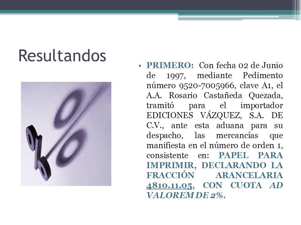Resultandos PRIMERO: Con fecha 02 de Junio de 1997, mediante Pedimento número 9520-7005966, clave A1, el A.A. Rosario Castañeda Quezada, tramitó para