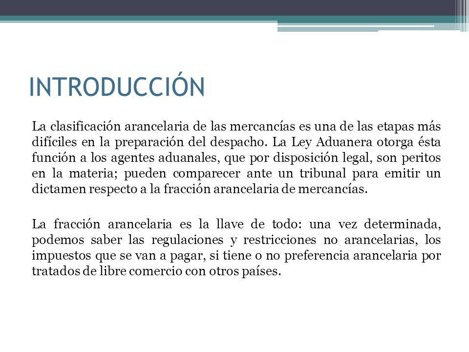 INTRODUCCIÓN La clasificación arancelaria de las mercancías es una de las etapas más difíciles en la preparación del despacho. La Ley Aduanera otorga