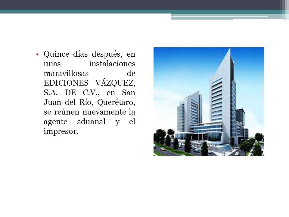 Quince días después, en unas instalaciones maravillosas de EDICIONES VÁZQUEZ, S.A. DE C.V., en San Juan del Río, Querétaro, se reúnen nuevamente la ag