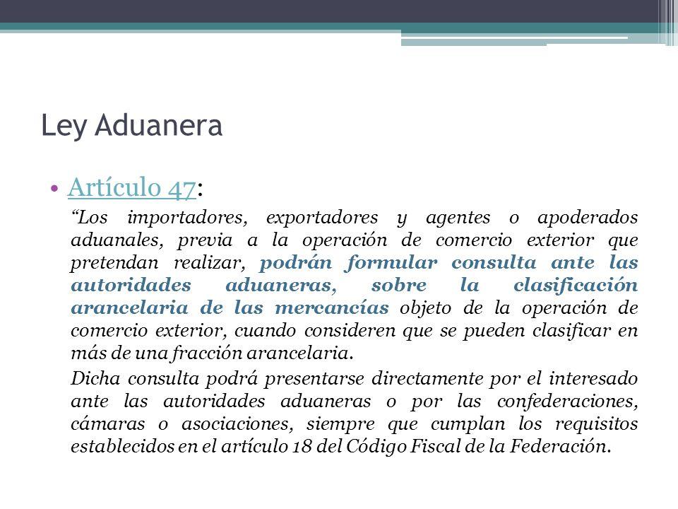 Ley Aduanera Artículo 47:Artículo 47 Los importadores, exportadores y agentes o apoderados aduanales, previa a la operación de comercio exterior que p