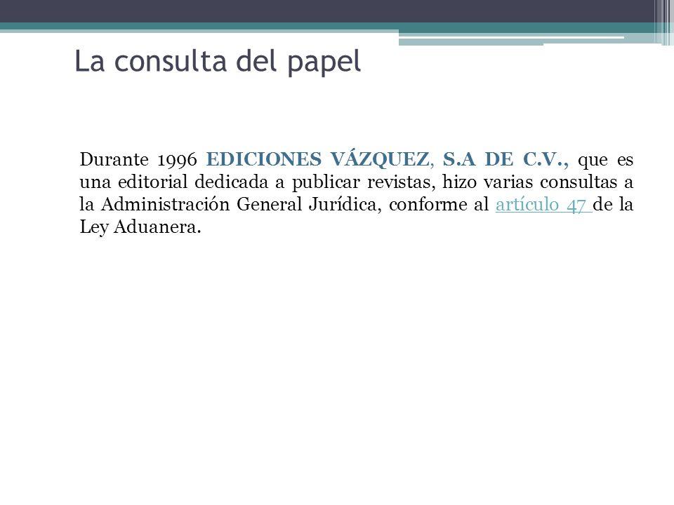 La consulta del papel Durante 1996 EDICIONES VÁZQUEZ, S.A DE C.V., que es una editorial dedicada a publicar revistas, hizo varias consultas a la Admin