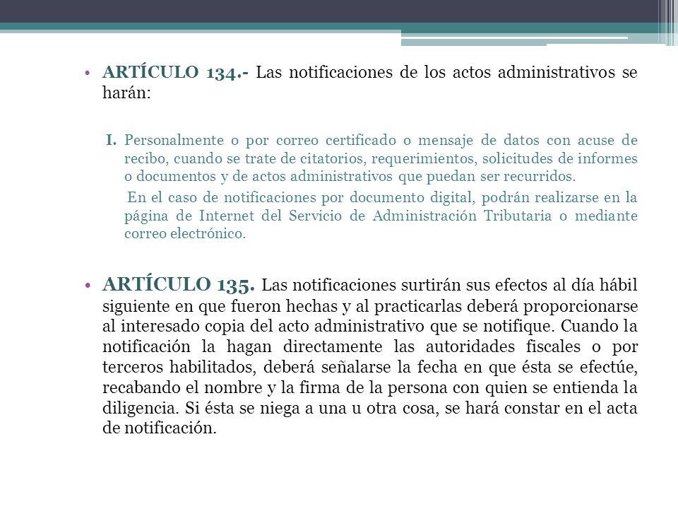 ARTÍCULO 134.- Las notificaciones de los actos administrativos se harán: I. Personalmente o por correo certificado o mensaje de datos con acuse de rec