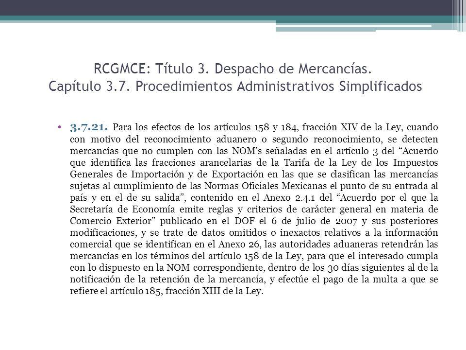 RCGMCE: Título 3. Despacho de Mercancías. Capítulo 3.7. Procedimientos Administrativos Simplificados 3.7.21. Para los efectos de los artículos 158 y 1