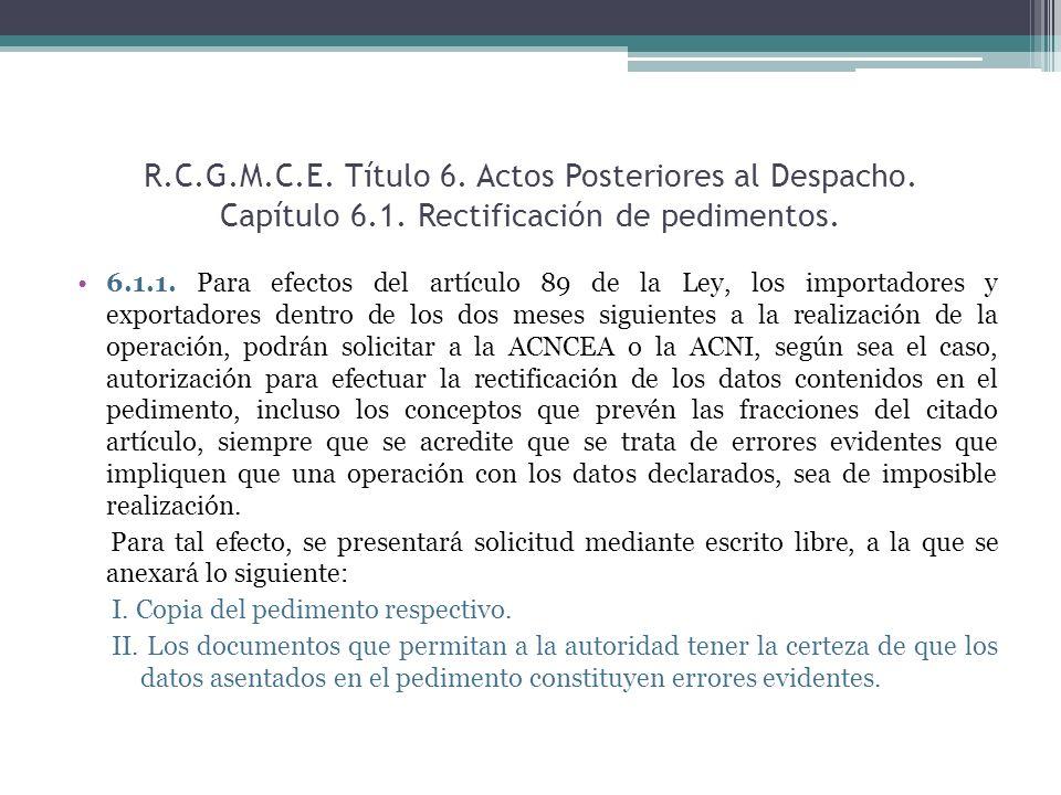 R.C.G.M.C.E. Título 6. Actos Posteriores al Despacho. Capítulo 6.1. Rectificación de pedimentos. 6.1.1. Para efectos del artículo 89 de la Ley, los im