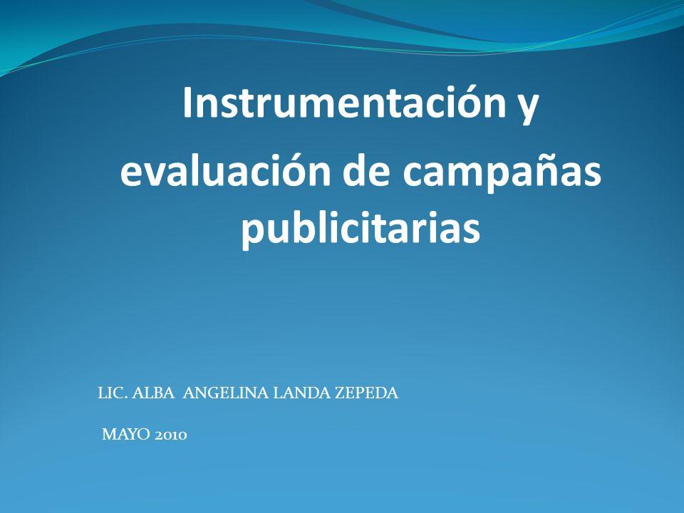 Instrumentación y evaluación de campañas publicitarias LIC. ALBA ANGELINA LANDA ZEPEDA MAYO 2010