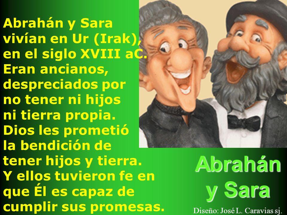 Abrahán y Sara Abrahán y Sara Diseño: José L. Caravias sj. Abrahán y Sara vivían en Ur (Irak), en el siglo XVIII aC. Eran ancianos, despreciados por n