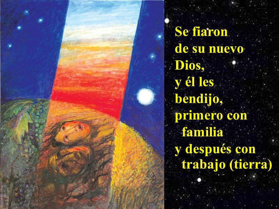 Se fiaron de su nuevo Dios, y él les bendijo, primero con familia y después con trabajo (tierra)