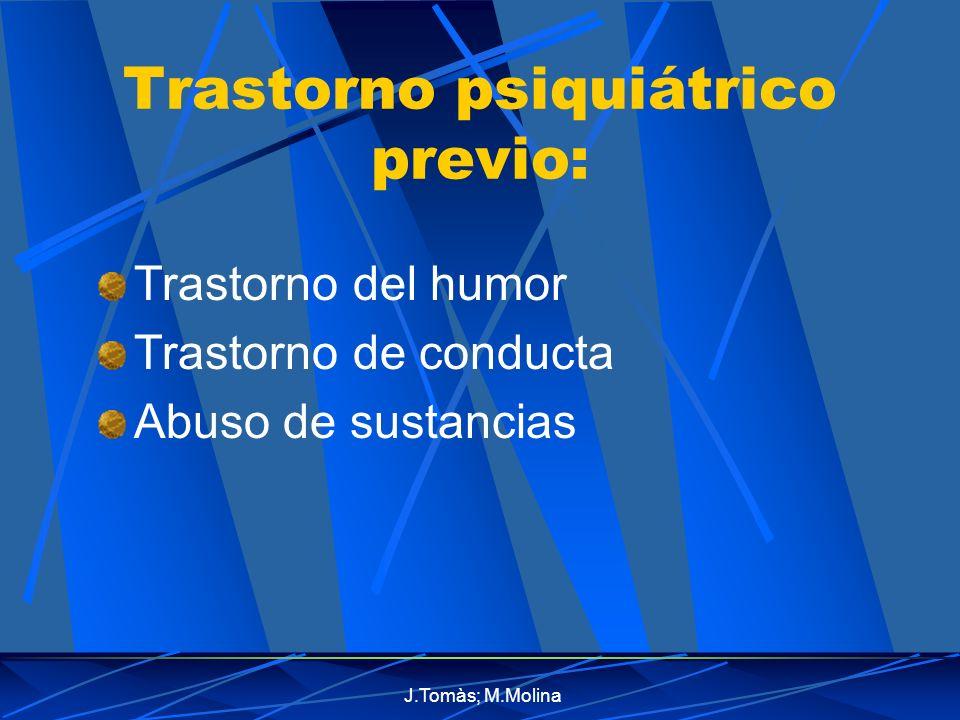 J.Tomàs; M.Molina Trastorno psiquiátrico previo: Trastorno del humor Trastorno de conducta Abuso de sustancias