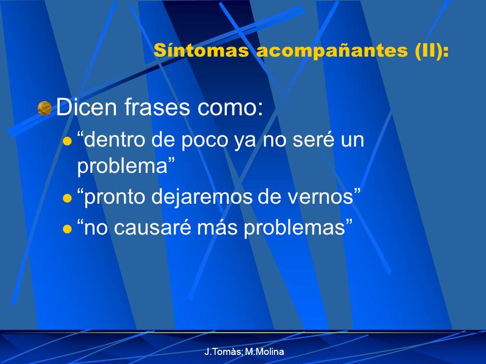 J.Tomàs; M.Molina Síntomas acompañantes (II): Dicen frases como: dentro de poco ya no seré un problema pronto dejaremos de vernos no causaré más problemas