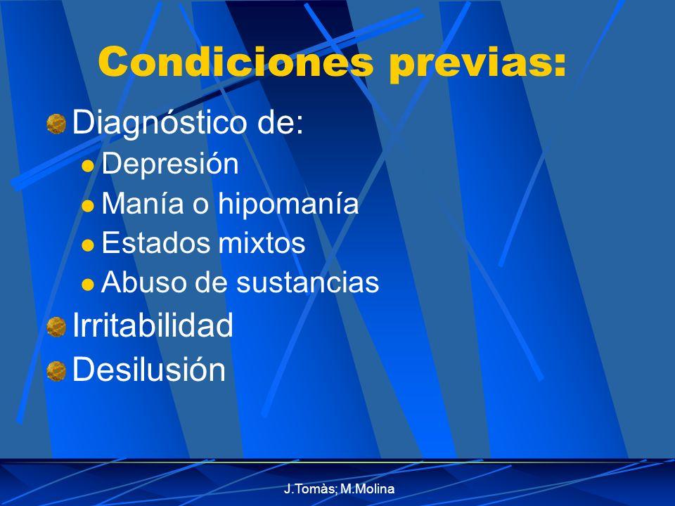 J.Tomàs; M.Molina Condiciones previas: Diagnóstico de: Depresión Manía o hipomanía Estados mixtos Abuso de sustancias Irritabilidad Desilusión
