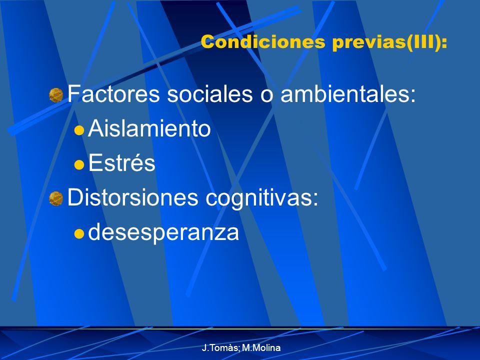 J.Tomàs; M.Molina Condiciones previas(III): Factores sociales o ambientales: Aislamiento Estrés Distorsiones cognitivas: desesperanza