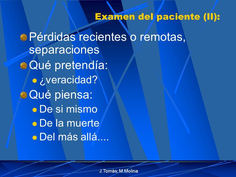J.Tomàs; M.Molina Examen del paciente (II): Pérdidas recientes o remotas, separaciones Qué pretendía: ¿veracidad.