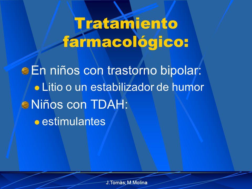J.Tomàs; M.Molina Tratamiento farmacológico: En niños con trastorno bipolar: Litio o un estabilizador de humor Niños con TDAH: estimulantes
