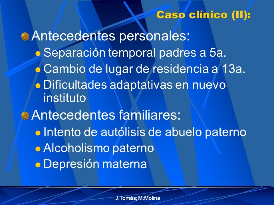 J.Tomàs; M.Molina Caso clínico (II): Antecedentes personales: Separación temporal padres a 5a.